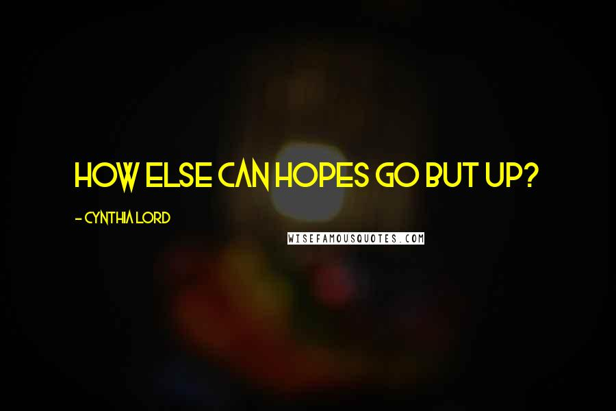 Cynthia Lord quotes: How else can hopes go but up?