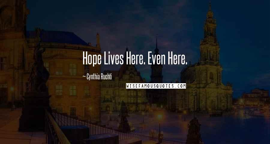 Cynthia Ruchti quotes: Hope Lives Here. Even Here.