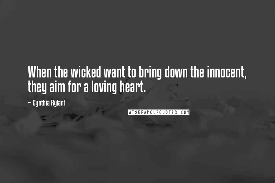 Cynthia Rylant quotes: When the wicked want to bring down the innocent, they aim for a loving heart.