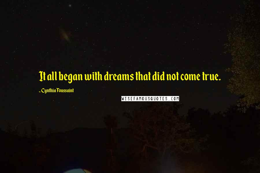 Cynthia Toussaint quotes: It all began with dreams that did not come true.