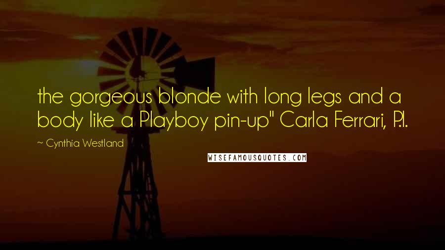 """Cynthia Westland quotes: the gorgeous blonde with long legs and a body like a Playboy pin-up"""" Carla Ferrari, P.I."""