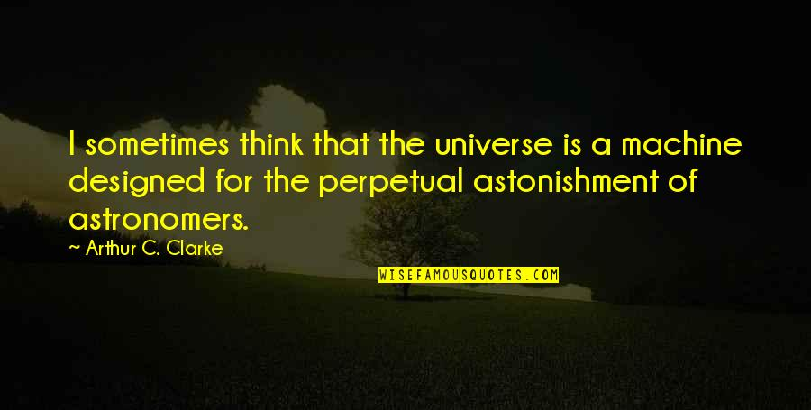 Czech Brothers Quotes By Arthur C. Clarke: I sometimes think that the universe is a