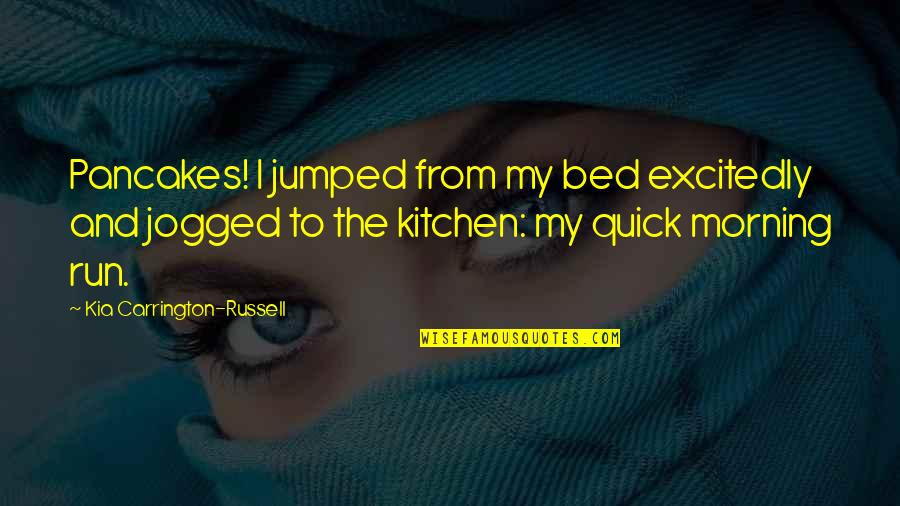 Czech Brothers Quotes By Kia Carrington-Russell: Pancakes! I jumped from my bed excitedly and