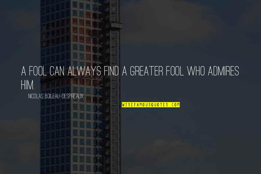 Czech Brothers Quotes By Nicolas Boileau-Despreaux: A fool can always find a greater fool