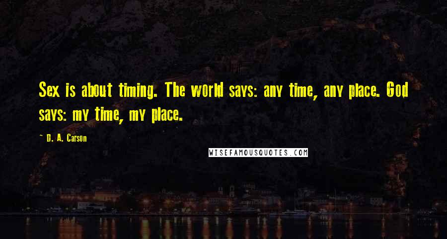 D. A. Carson quotes: Sex is about timing. The world says: any time, any place. God says: my time, my place.