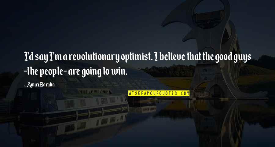 D.a.m.a Quotes By Amiri Baraka: I'd say I'm a revolutionary optimist. I believe