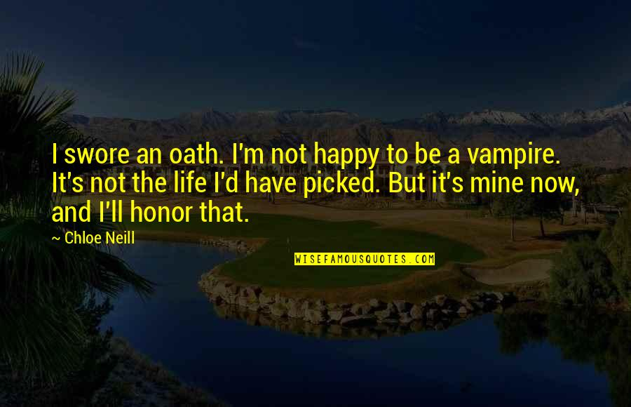 D.a.m.a Quotes By Chloe Neill: I swore an oath. I'm not happy to