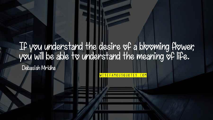 D.a.m.a Quotes By Debasish Mridha: If you understand the desire of a blooming