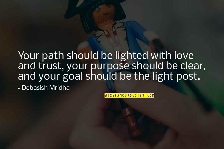 D.a.m.a Quotes By Debasish Mridha: Your path should be lighted with love and