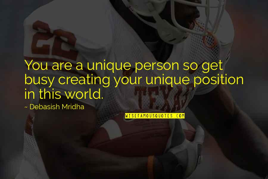 D.a.m.a Quotes By Debasish Mridha: You are a unique person so get busy