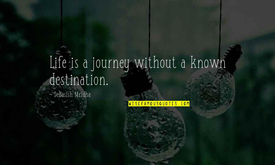 D.a.m.a Quotes By Debasish Mridha: Life is a journey without a known destination.