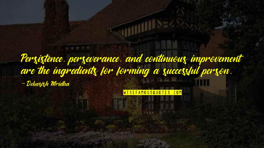 D.a.m.a Quotes By Debasish Mridha: Persistence, perseverance, and continuous improvement are the ingredients