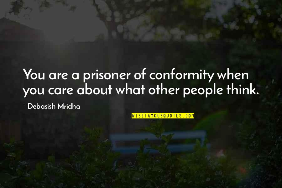 D.a.m.a Quotes By Debasish Mridha: You are a prisoner of conformity when you