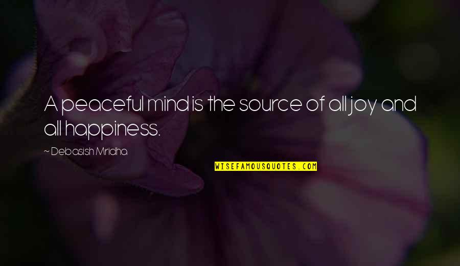 D.a.m.a Quotes By Debasish Mridha: A peaceful mind is the source of all