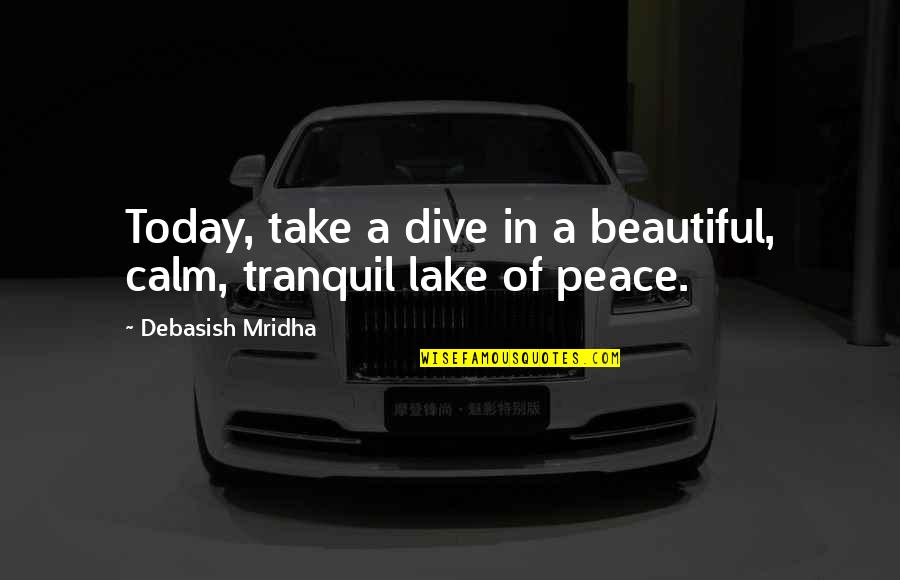 D.a.m.a Quotes By Debasish Mridha: Today, take a dive in a beautiful, calm,