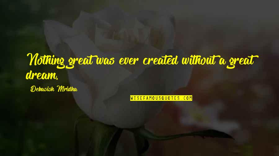 D.a.m.a Quotes By Debasish Mridha: Nothing great was ever created without a great