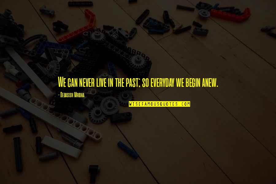 D.a.m.a Quotes By Debasish Mridha: We can never live in the past; so