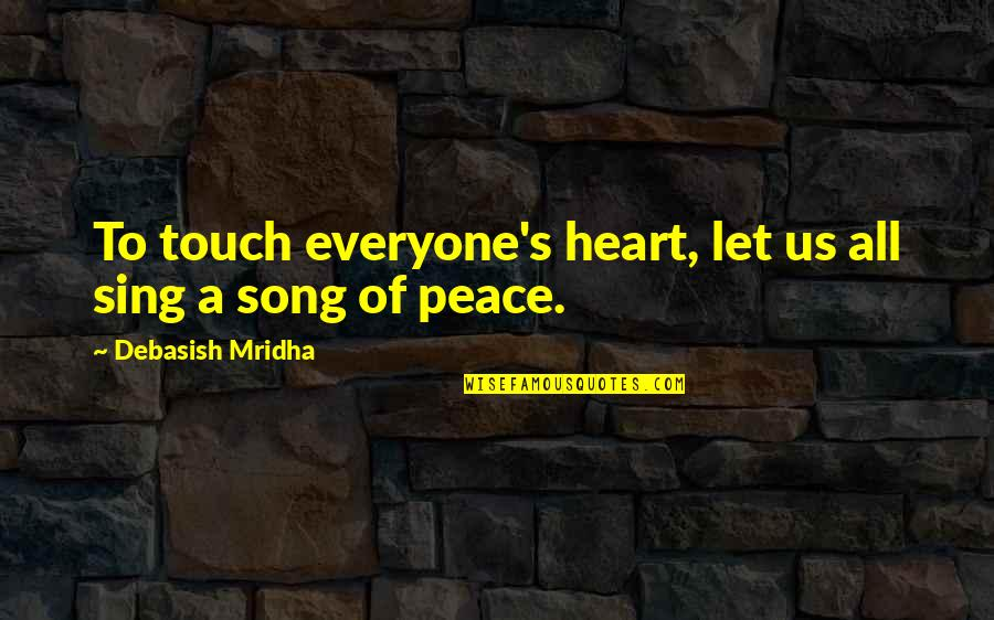 D.a.m.a Quotes By Debasish Mridha: To touch everyone's heart, let us all sing