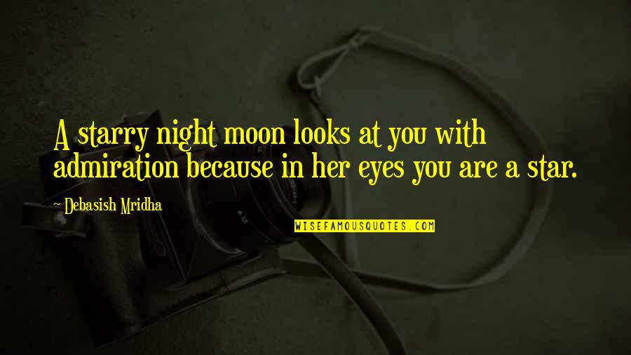 D.a.m.a Quotes By Debasish Mridha: A starry night moon looks at you with
