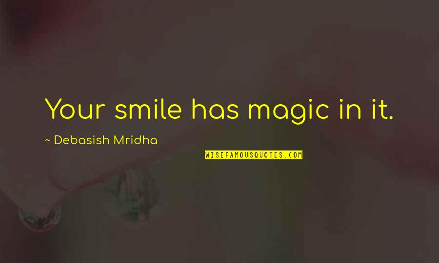 D.a.m.a Quotes By Debasish Mridha: Your smile has magic in it.