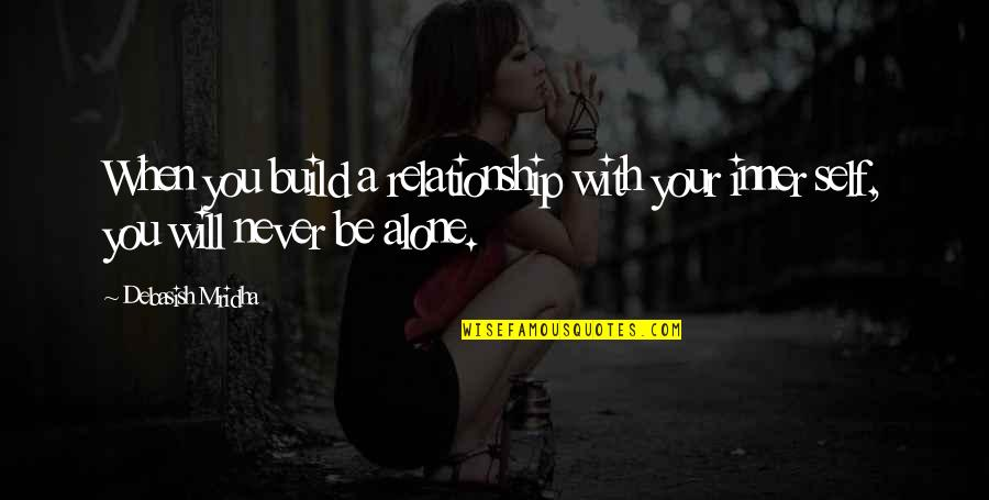 D.a.m.a Quotes By Debasish Mridha: When you build a relationship with your inner