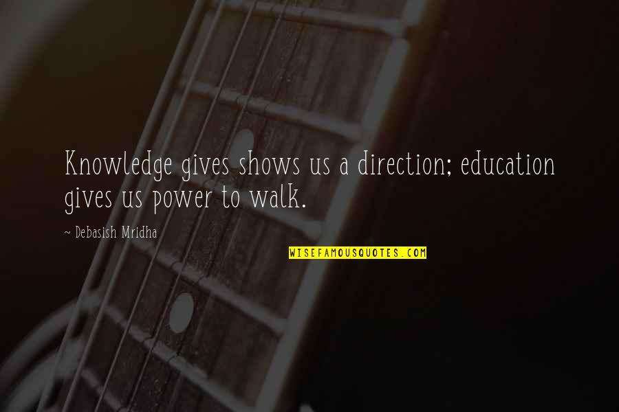 D.a.m.a Quotes By Debasish Mridha: Knowledge gives shows us a direction; education gives