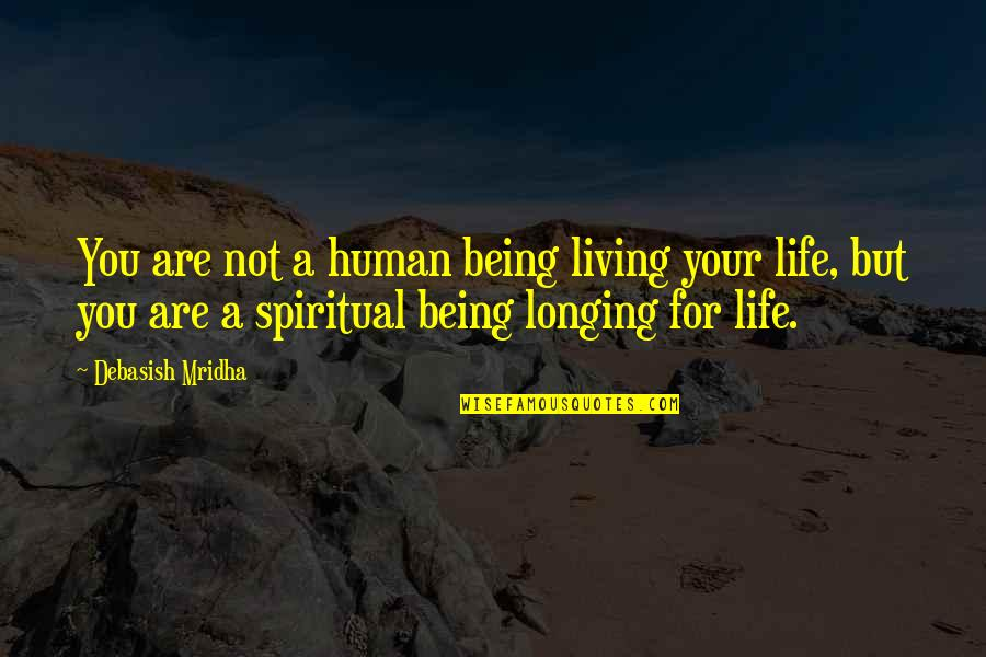 D.a.m.a Quotes By Debasish Mridha: You are not a human being living your