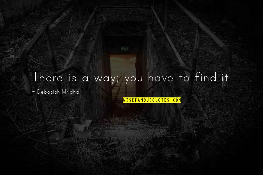 D.a.m.a Quotes By Debasish Mridha: There is a way; you have to find