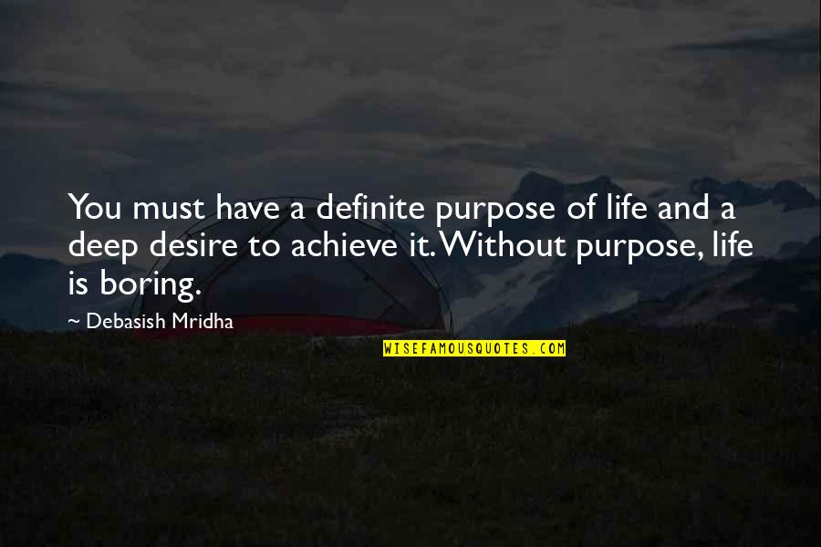 D.a.m.a Quotes By Debasish Mridha: You must have a definite purpose of life