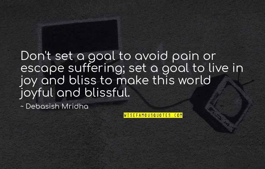 D.a.m.a Quotes By Debasish Mridha: Don't set a goal to avoid pain or