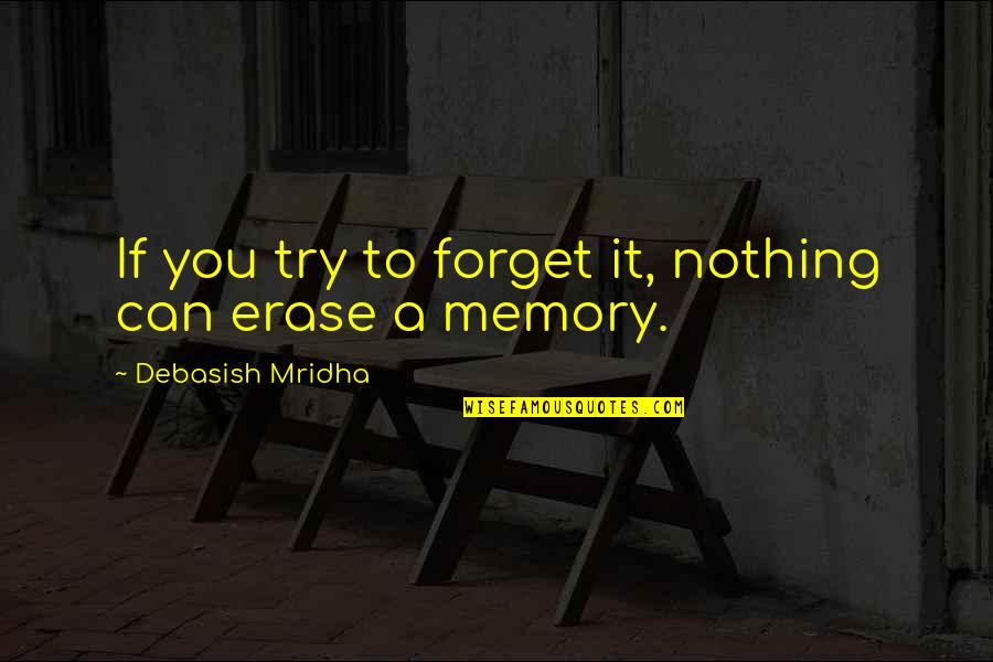 D.a.m.a Quotes By Debasish Mridha: If you try to forget it, nothing can