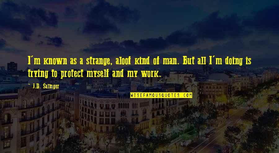 D.a.m.a Quotes By J.D. Salinger: I'm known as a strange, aloof kind of