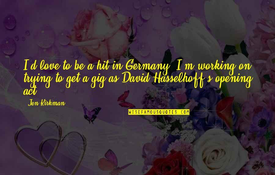 D.a.m.a Quotes By Jen Kirkman: I'd love to be a hit in Germany.