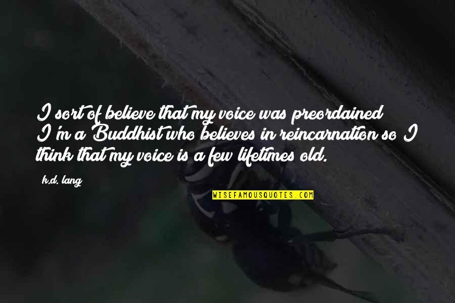 D.a.m.a Quotes By K.d. Lang: I sort of believe that my voice was
