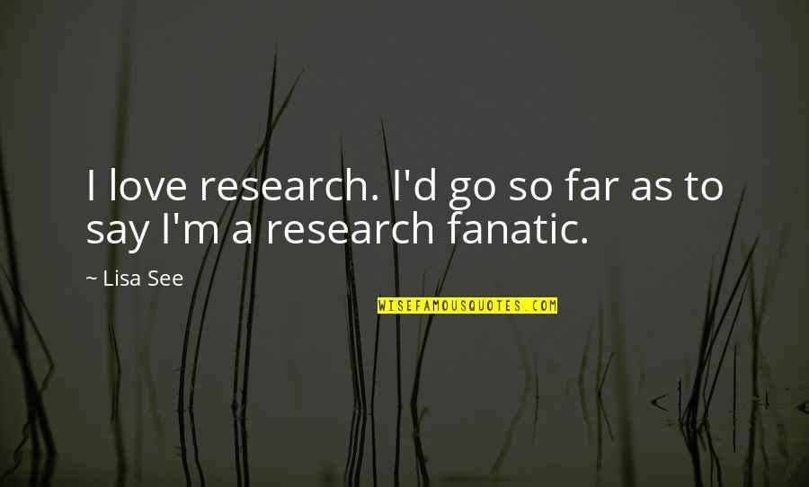 D.a.m.a Quotes By Lisa See: I love research. I'd go so far as