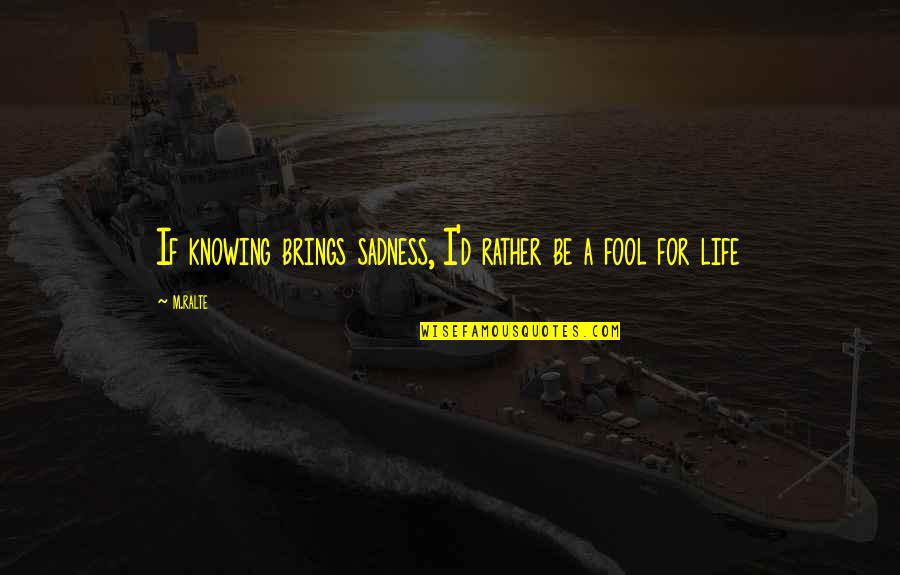 D.a.m.a Quotes By M.ralte: If knowing brings sadness, I'd rather be a