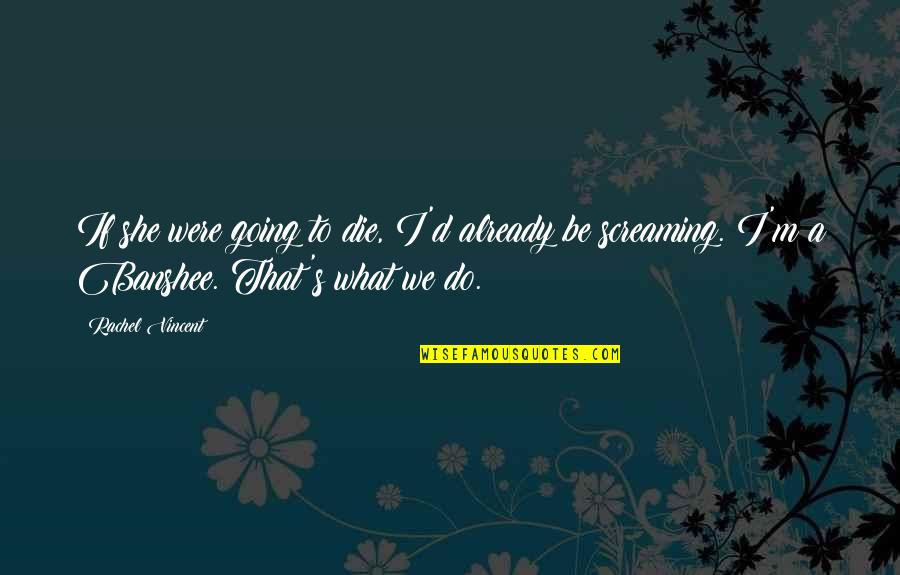 D.a.m.a Quotes By Rachel Vincent: If she were going to die, I'd already