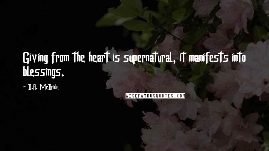 D.A. McBride quotes: Giving from the heart is supernatural, it manifests into blessings.