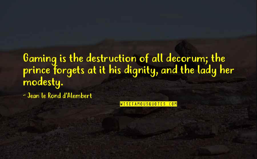 D Alembert Quotes By Jean Le Rond D'Alembert: Gaming is the destruction of all decorum; the