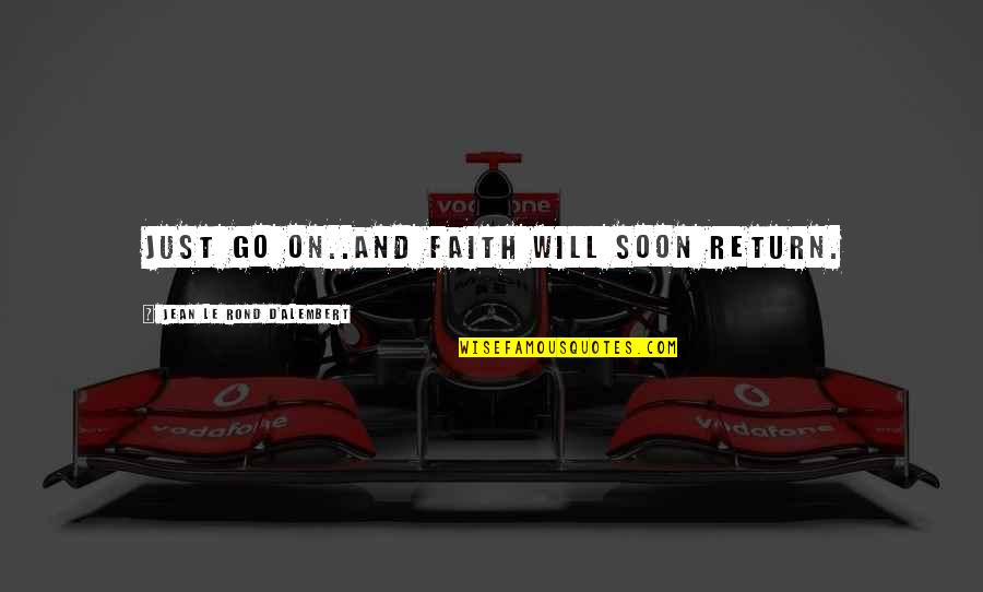 D Alembert Quotes By Jean Le Rond D'Alembert: Just go on..and faith will soon return.