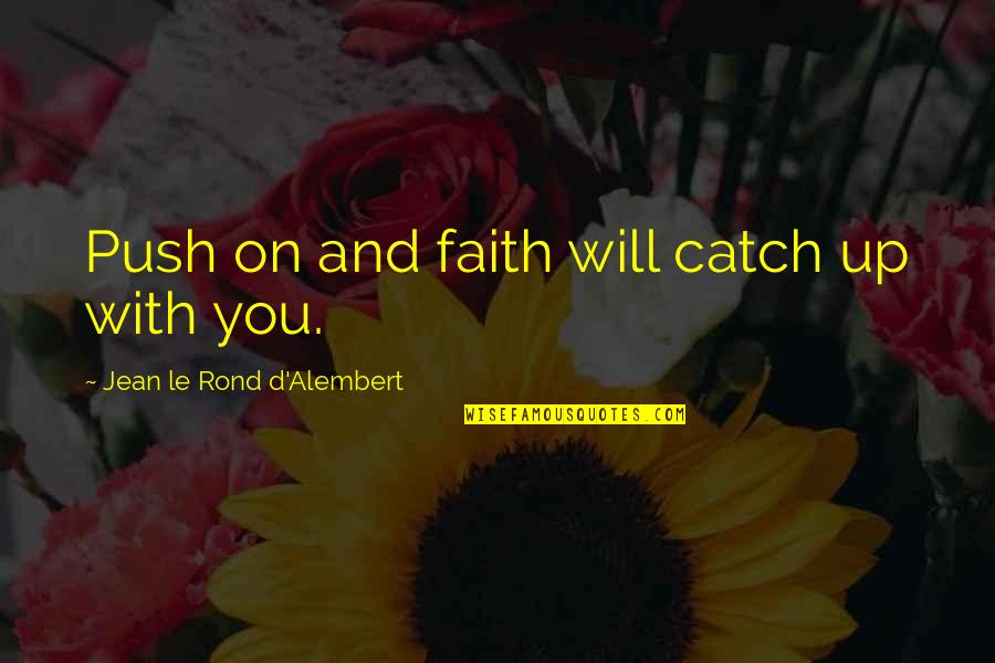 D Alembert Quotes By Jean Le Rond D'Alembert: Push on and faith will catch up with