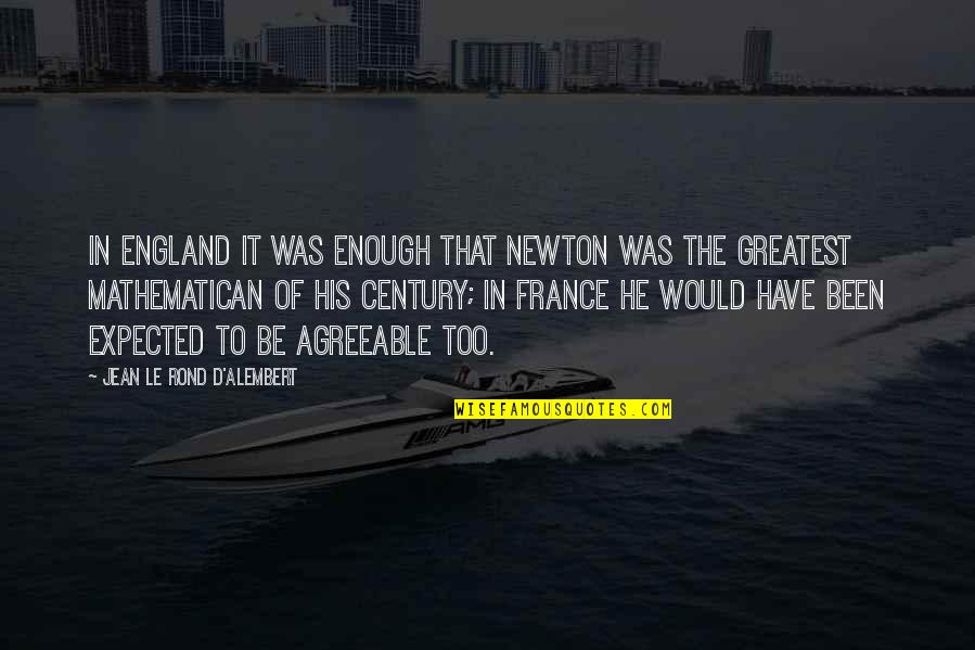 D Alembert Quotes By Jean Le Rond D'Alembert: In England it was enough that Newton was