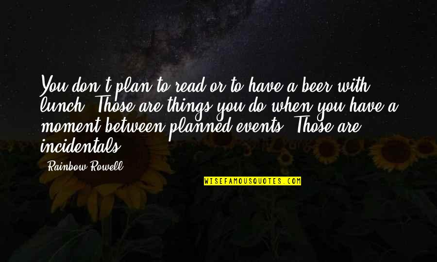 D Alembert Quotes By Rainbow Rowell: You don't plan to read or to have