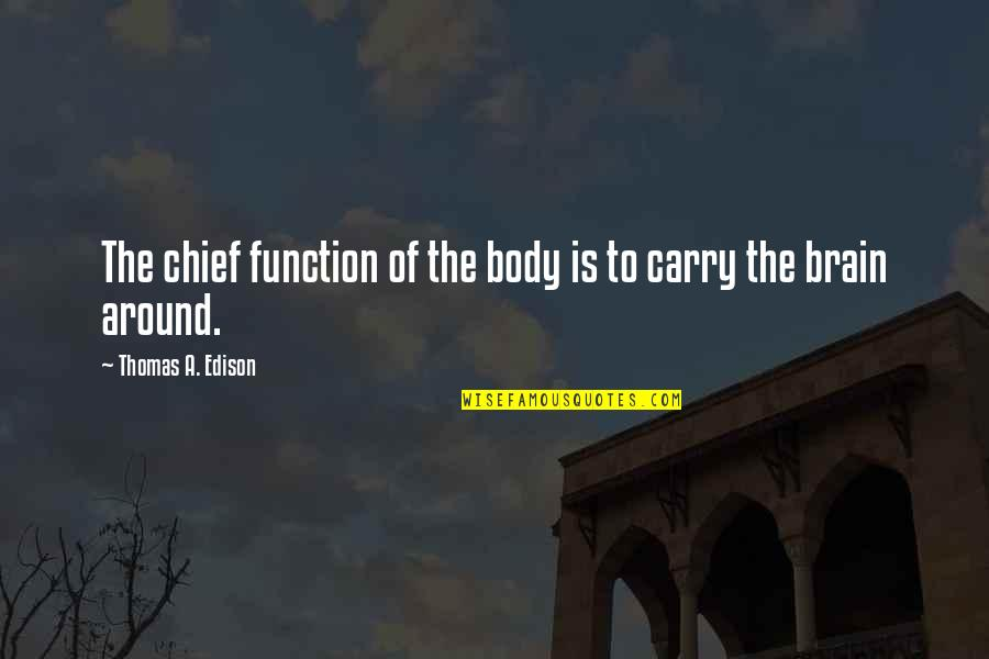 D Alembert Quotes By Thomas A. Edison: The chief function of the body is to