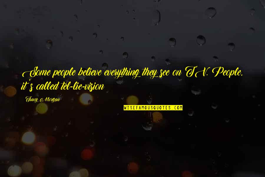 D Alembert Quotes By Tracy Morgan: Some people believe everything they see on TV.