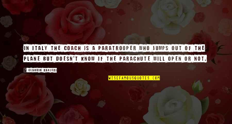 D-day Paratrooper Quotes By Claudio Ranieri: In Italy the Coach is a paratrooper who