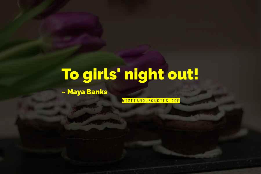 D-day Paratrooper Quotes By Maya Banks: To girls' night out!