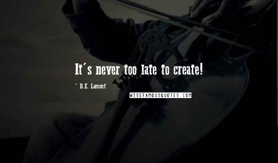 D.E. Lamont quotes: It's never too late to create!