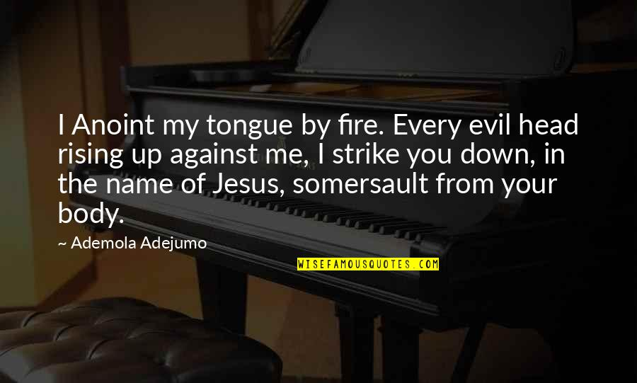 D R Bendre Quotes By Ademola Adejumo: I Anoint my tongue by fire. Every evil
