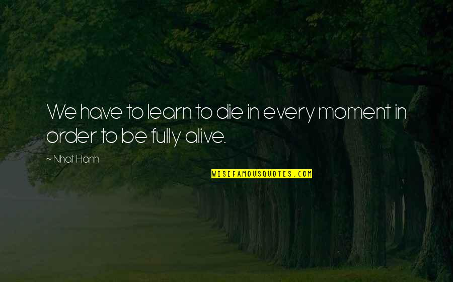 D R Bendre Quotes By Nhat Hanh: We have to learn to die in every
